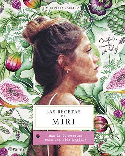 Las recetas de Miri: Más de 90 recetas para una vida healthy (Planeta Cocina)