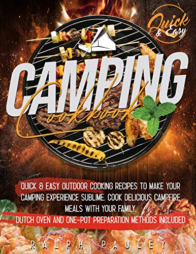 Camping Cookbook: Quick & Easy Outdoor Cooking Recipes to Make Your Camping Experience Sublime. Cook Delicious Campfire Meals with Your Family. Dutch Oven and One-Pot Preparation Methods Included by [Ralph Pauley]