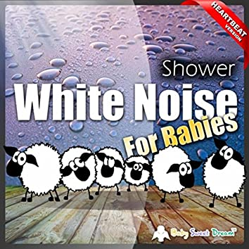 White Noise for Babies: Shower (Heartbeat Version)