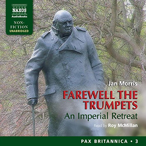 Farewell the Trumpets     An Imperial Retreat: Pax Britannica, Book 3              By:                                                                                                                                 Jan Morris                               Narrated by:                                                                                                                                 Roy McMillan                      Length: 20 hrs and 54 mins     36 ratings     Overall 4.6