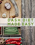 DASH Diet: Dash Diet Made Easy - Lose Weight Now and Lower Blood Pressure Painlessly (Dash Diet Cookbook) (English Edition)