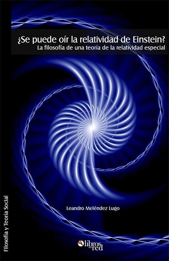 政治脅威時間とともに?Se puede oír la relatividad de Einstein? La filosofía de una teoría de la relatividad especial (Spanish Edition)