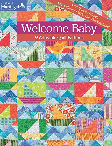 Welcome Baby: 9 Adorable Quilt Patterns (Make It Martingale)
