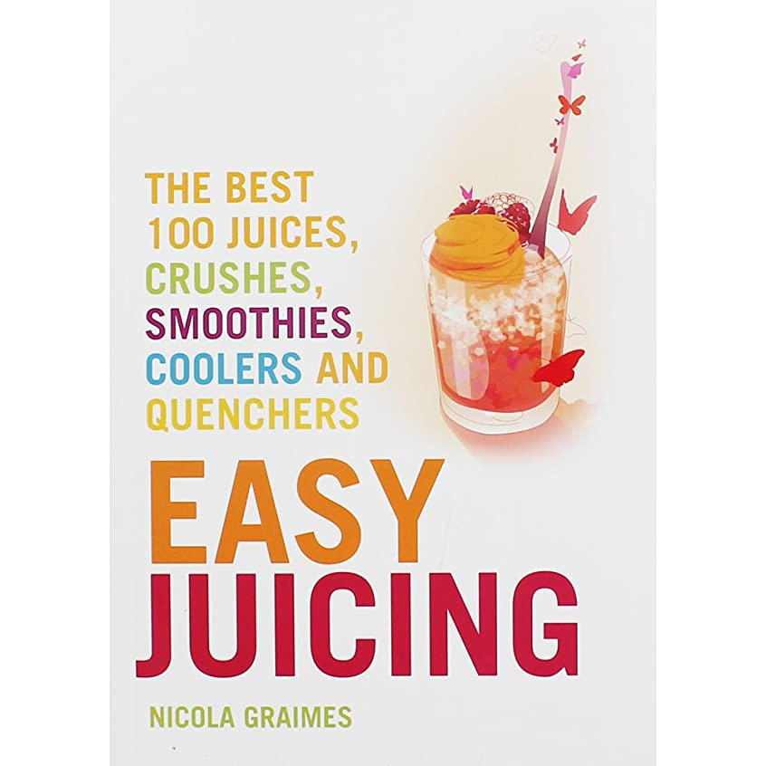 Easy Juicing: The Best 100 Juices, Crushes, Smoothies, Coolers and Quenchers (English Edition)
