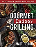 Gourmet Indoor Grilling: 65 Flavorful, Stress-Free Recipes (English Edition)
