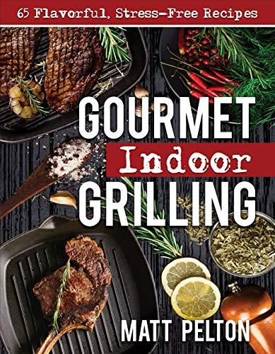 Gourmet Indoor Grilling by Pelton, Matt ebook deal