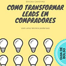 COMO TRANSFORMAR LEADS EM COMPRADORES: utilizando uma técnica poderosa de marketing digital (Portuguese Edition)