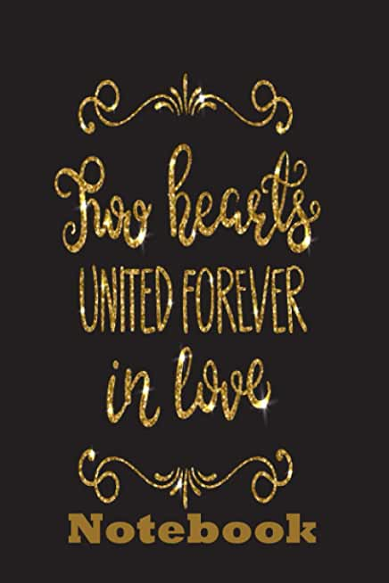 Two Hearts United Forever In Love Notebook: Valentine's Day Notebook, Journal, Diary, Composition Book- Best Love Gift for boyfriend, Girlfriend and crush