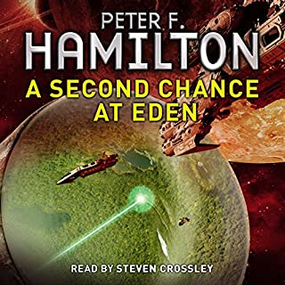 A Second Chance at Eden                   By:                                                                                                                                 Peter F. Hamilton                               Narrated by:                                                                                                                                 Steven Crossley                      Length: 14 hrs and 48 mins     45 ratings     Overall 4.2