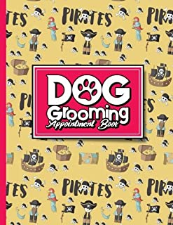 Dog Grooming Appointment Book: 7 Columns Appointment Log, Appointment Scheduling Template, Hourly Appointment Book, Cute Pirates Cover (Volume 29)