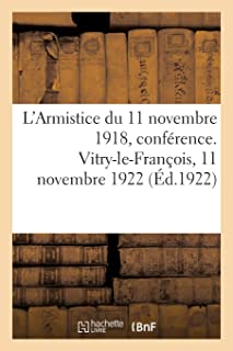 L'Armistice Du 11 Novembre 1918, Conférence. Vitry-Le-François, 11 Novembre 1922 (French Edition)
