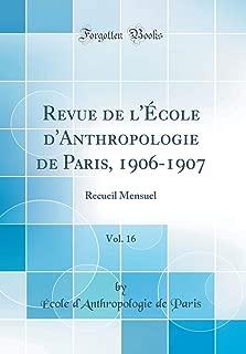 Revue de l'École d'Anthropologie de Paris, 1906-1907, Vol. 16: Recueil Mensuel (Classic Reprint) (French Edition)