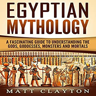 Egyptian Mythology     A Fascinating Guide to Understanding the Gods, Goddesses, Monsters, and Mortals              By:                                                                                                                                 Matt Clayton                               Narrated by:                                                                                                                                 J. D. Kelly                      Length: 1 hr and 23 mins     22 ratings     Overall 4.7