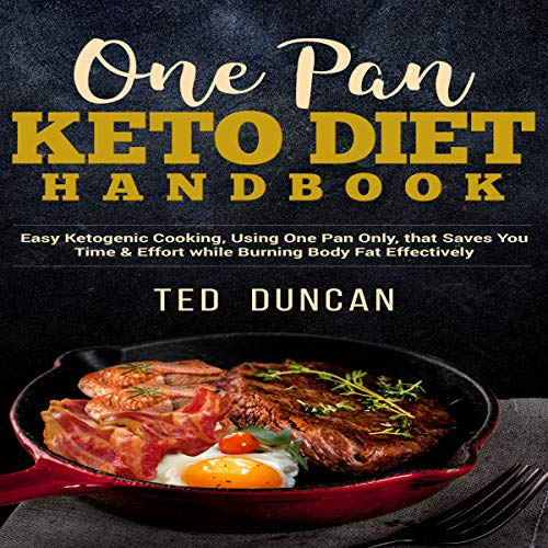 One Pan Keto Diet Handbook: Easy Ketogenic Cooking Using One Pan Only That Saves You Time & Effort While Burning Body Fats Effectively audiobook cover art