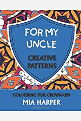 For My Uncle: Creative Patterns, Colouring for Grown-Ups Paperback