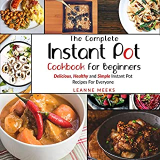 Instant Pot Cookbook     The Complete Instant Pot Cookbook for Beginners: Delicious, Healthy and Simple Instant Pot Recipes for Everyone              By:                                                                                                                                 Leanne Meeks                               Narrated by:                                                                                                                                 Adrian Newcastle                      Length: 3 hrs and 1 min     25 ratings     Overall 4.8