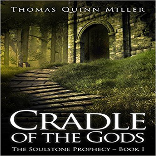 The Cradle of the Gods     The Soulstone Prophecy, Book 1              By:                                                                                                                                 Thomas Quinn Miller                               Narrated by:                                                                                                                                 Guy Bethell                      Length: 6 hrs and 24 mins     18 ratings     Overall 4.6