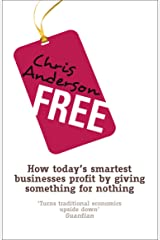 Free: How today's smartest businesses profit by giving something for nothing Kindle Edition