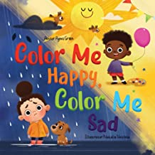 Color Me Happy, Color Me Sad: The Story in Verse on Children's Emotions Explained in Colors for Kids Ages 3 to 7 Years Old...