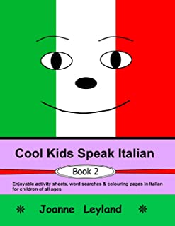 Cool Kids Speak Italian - Book 2: Enjoyable activity sheets, word searches & colouring pages in Italian for children of all ages (Italian Edition)