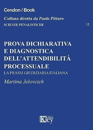 Prova dichiarativa e diagnostica dell'attendibilità processuale: La prassi giudiziaria italiana (SCIENZE PENALISTICHE Vol. 12)