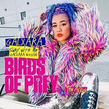 Sway With Me (GALXARA Version)