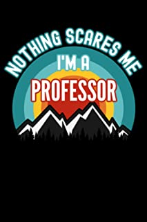 Nothing Scares Me I'm a Professor Notebook: This is a Gift for a Professor, Lined Journal, 120 Pages, 6 x 9, Matte Finish