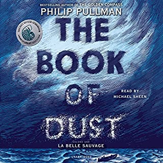 The Book of Dust: La Belle Sauvage     Book of Dust, Volume 1              By:                                                                                                                                 Philip Pullman                               Narrated by:                                                                                                                                 Michael Sheen                      Length: 13 hrs and 8 mins     4,221 ratings     Overall 4.7