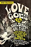 Love Goes to Buildings on Fire: Five Years in New York that Changed Music Forever - Will Hermes