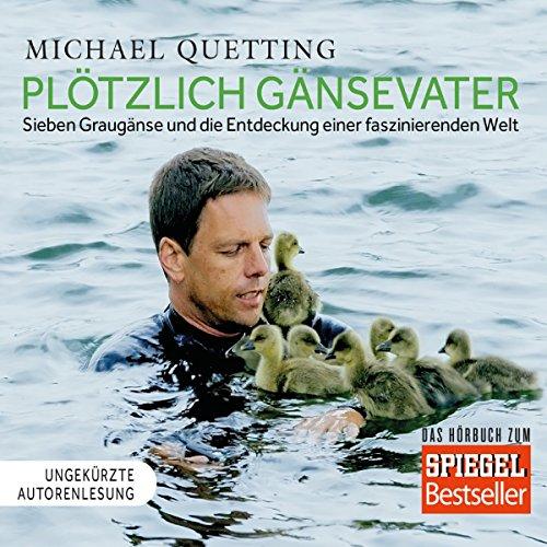 Plötzlich Gänsevater: Sieben Graugänse und die Entdeckung einer faszinierenden Welt audiobook cover art