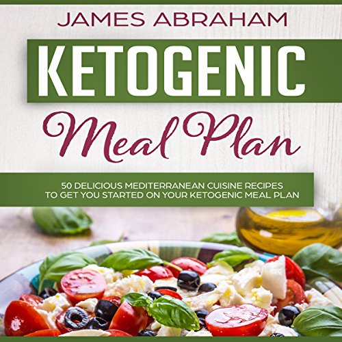Ketogenic Meal Plan: 50 Delicious Mediterranean Cuisine Recipes to Get You Started on Your Ketogenic Meal Plan audiobook cover art