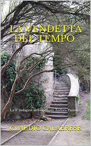 LA VENDETTA DEL TEMPO: La 3° indagine dell'ispettore Andrea Pantaleo (LE AVVINCENTI INDAGINI DELL'ISPETTORE ANDREA PANTALEO)
