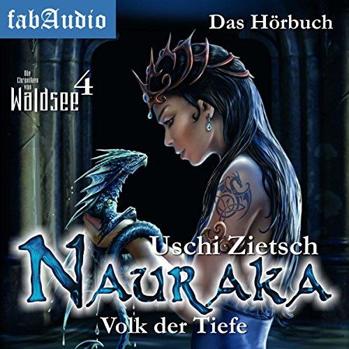 Nauraka - Volk der Tiefe     Die Chroniken von Waldsee 4              Autor:                                                                                                                                 Uschi Zietsch                               Sprecher:                                                                                                                                 Christian Senger                      Spieldauer: 16 Std. und 5 Min.     57 Bewertungen     Gesamt 4,5