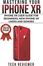Mastering your iPhone XR: iPhone XR User Guide for Beginners, New iPhone XR Users and Seniors