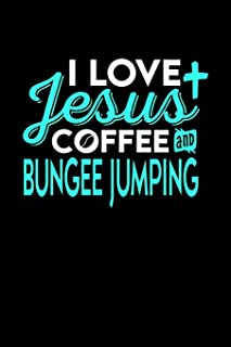 I LOVE JESUS COFFEE AND BUNGEE JUMPING: 6x9 inches blank notebook, 120 Pages, Composition Book and Journal, perfect gift idea for everyone who loves Jesus, coffee and Bungee Jumping