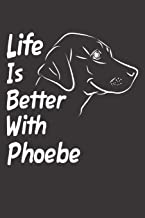 Life Is Better With Phoebe: Blank Dotted Female Dog Name Personalized & Customized Labrador Notebook Journal for Women, Men & Kids. Chocolate, Yellow ... & Christmas Gift for Dog Lover & Owner.