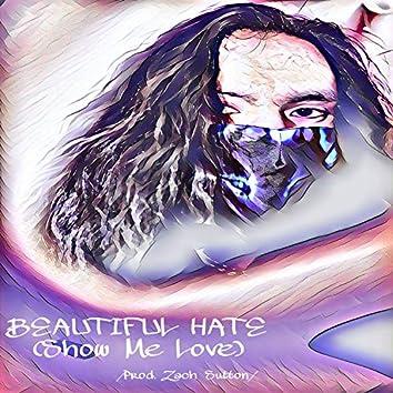Beautiful Hate (Show Me Love)