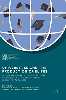 Universities and the Production of Elites: Discourses, Policies, and Strategies of Excellence and Stratification in Higher...