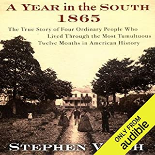 A Year in the South: 1865     The True Story of Four Ordinary People Who Lived Through the Most Tumultuous Twelve Months in History              By:                                                                                                                                 Stephen V. Ash                               Narrated by:                                                                                                                                 Neal Ghant,                                                                                        Nicholas Techosky,                                                                                        Jeremy Arthur,                   and others                 Length: 9 hrs and 53 mins     24 ratings     Overall 4.3