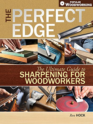 The Perfect Edge: The Ultimate Guide to Sharpening for Woodworkers (Popular Woodworking) (English Edition)
