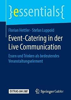 Event-Catering in Der Live Communication: Essen Und Trinken ALS Bedeutendes Veranstaltungselement