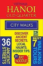 Vietnam: Hanoi Old Quarter, City Walks: Journeys of 36 Ancient Streets of the Old Quarter: Best In Travel: 7 Walking Tours...