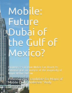 Mobile: Future Dubai of the Gulf of Mexico?: Chapters 1-4 of How Mobile Can Reach Its Potential plus an analysis of the ma...