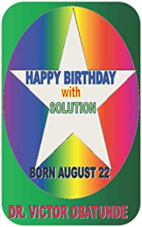 HAPPY BIRTHDAY WITH SOLUTION BORN AUGUST 22