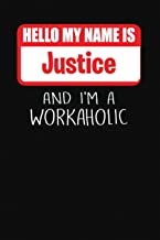 Hello My Name Is Justice: And I'm a Workaholic Lined Journal College Ruled Notebook Composition Book Diary