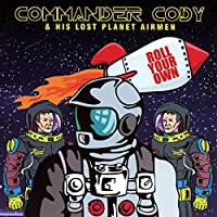 Roll Your Own by Commander Cody and His Lost Planet Airmen