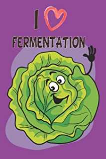 I Love Fermentation: Fermented Recipe Book With Recipe Pages Waiting To Be Filled With Your Kombucha, Kefir, Kimchi, Sauerkraut & Fermented Whole Food Recipes