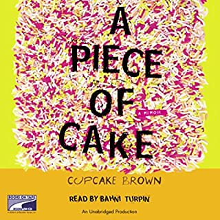 A Piece of Cake     A Memoir              By:                                                                                                                                 Cupcake Brown                               Narrated by:                                                                                                                                 Bahni Turpin                      Length: 21 hrs and 2 mins     1,277 ratings     Overall 4.7