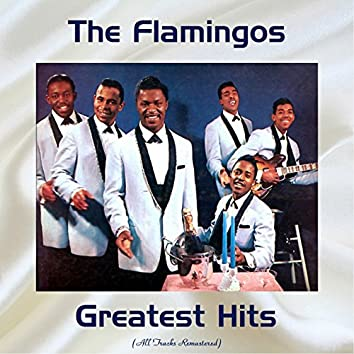 The Flamingos Greatest Hits (All Tracks Remastered 2017)