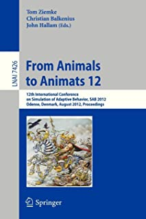 From Animals to Animats 12: 12th International Conference on Simulation of Adaptive Behavior, SAB 2012, Odense, Denmark, A...